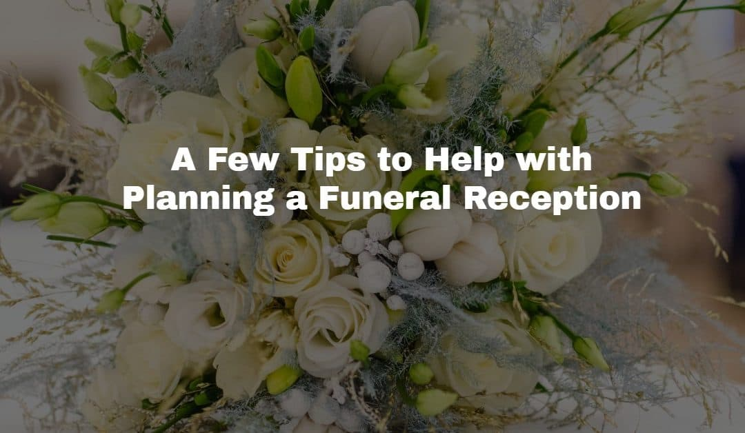 How to Plan a Funeral Reception