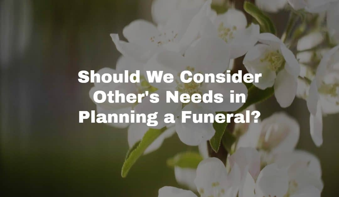 How Do We Consider All The Family Needs When Planning Mother's Funeral?