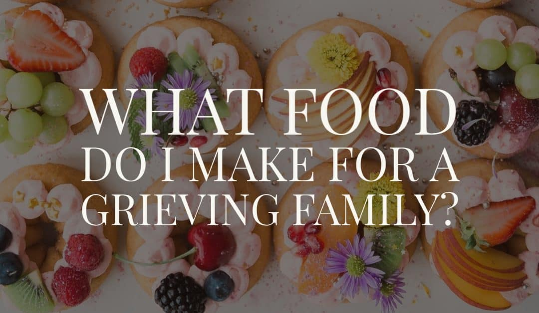 What Food Do I Make for a Grieving Family?