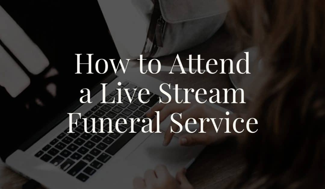 How to Attend a Live Stream Funeral