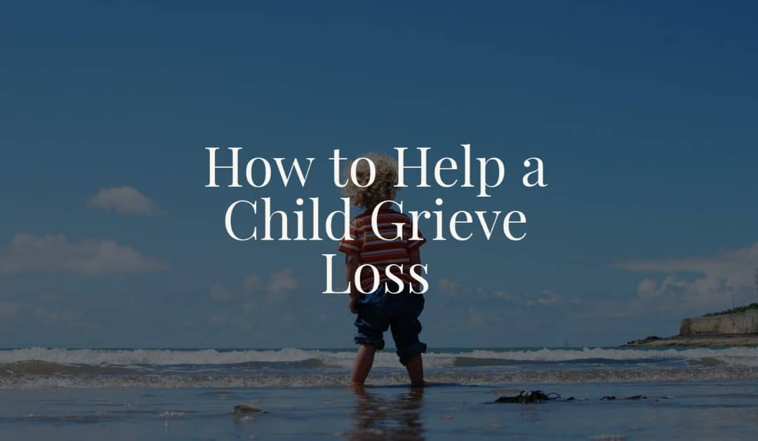 How to Help a Child Grieve Loss