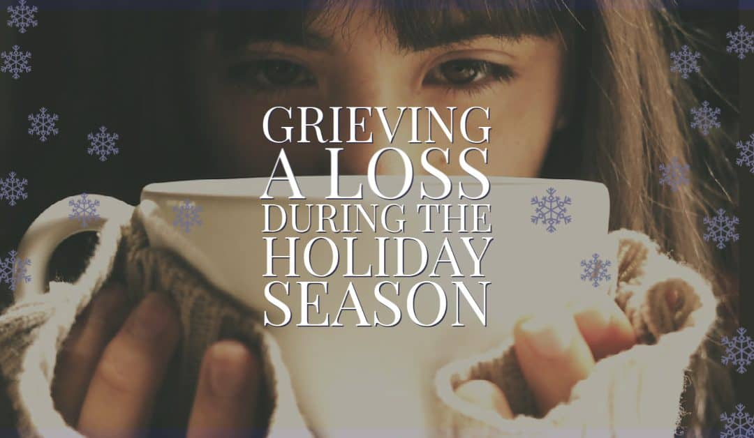 Grieving a Loss During the Holiday Season