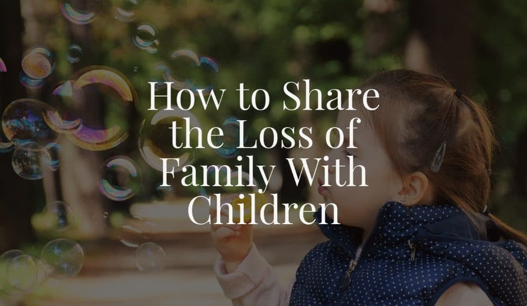 How to Share the Loss of Family With Children