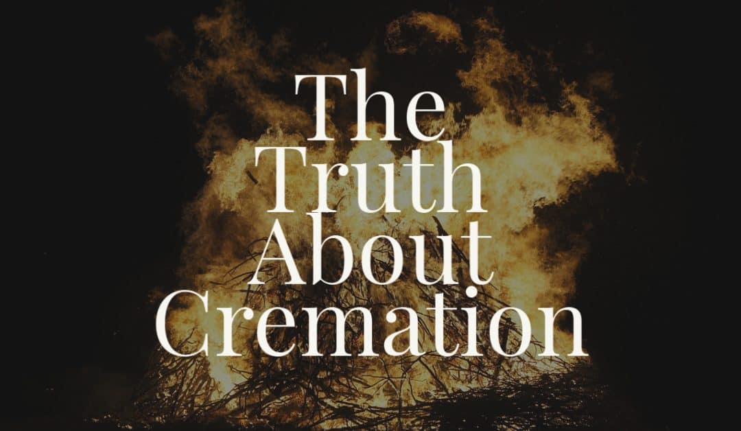 The Truth About Cremation