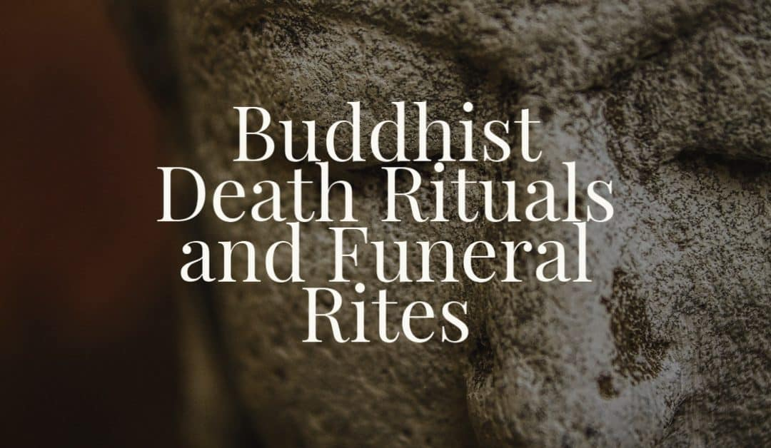 Buddhist Death Rituals and Funeral Rites