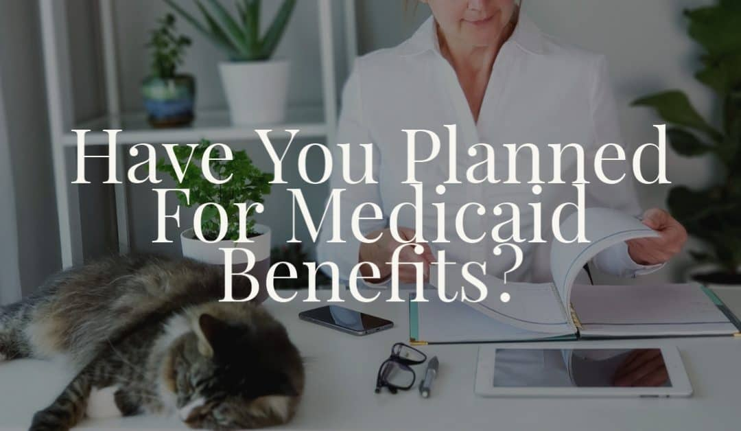 Have You Planned For Medicaid Benefits?
