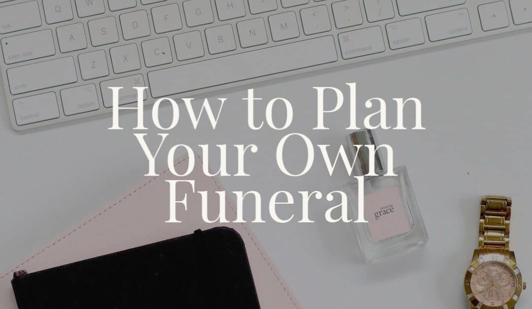 How to Plan Your Own Funeral