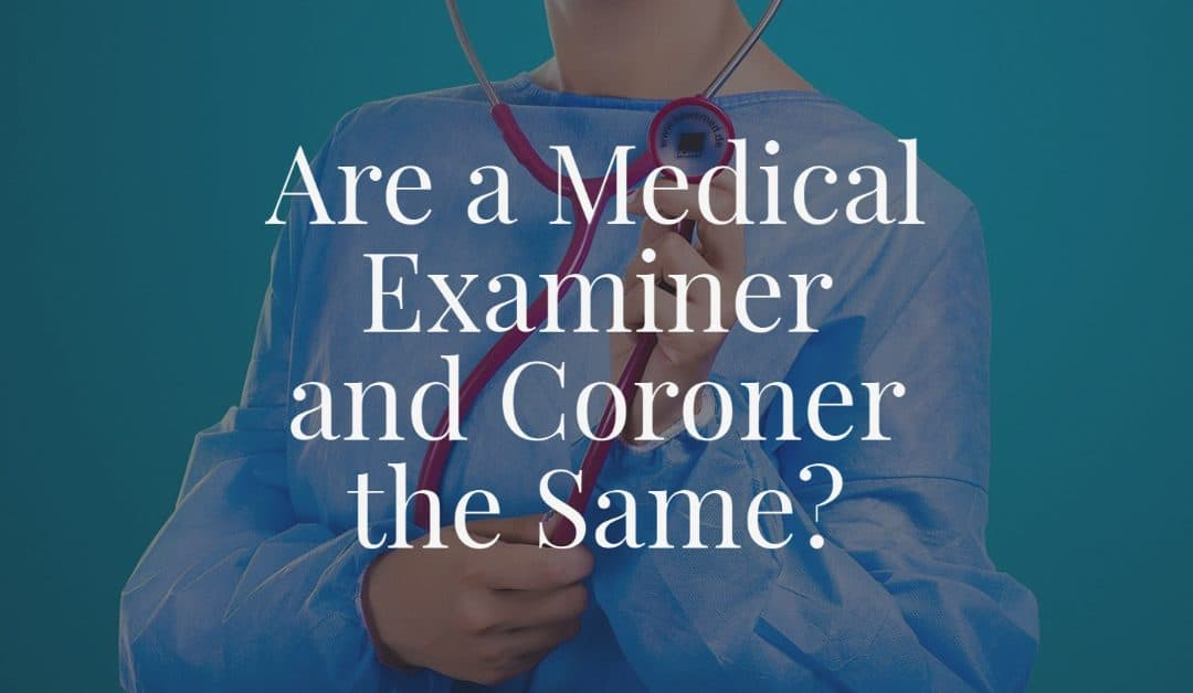 Are a Medical Examiner and Coroner the Same
