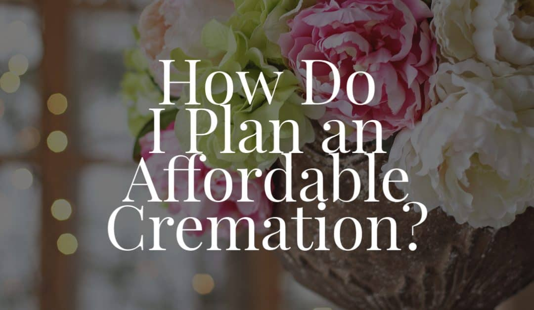 How Do I Plan an Affordable Cremation?