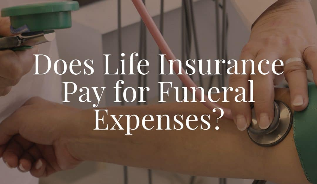 Does Life Insurance Pay for Funeral Expenses?