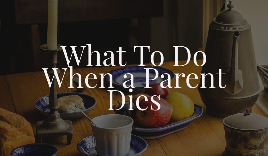 What To Do When a Parent Dies