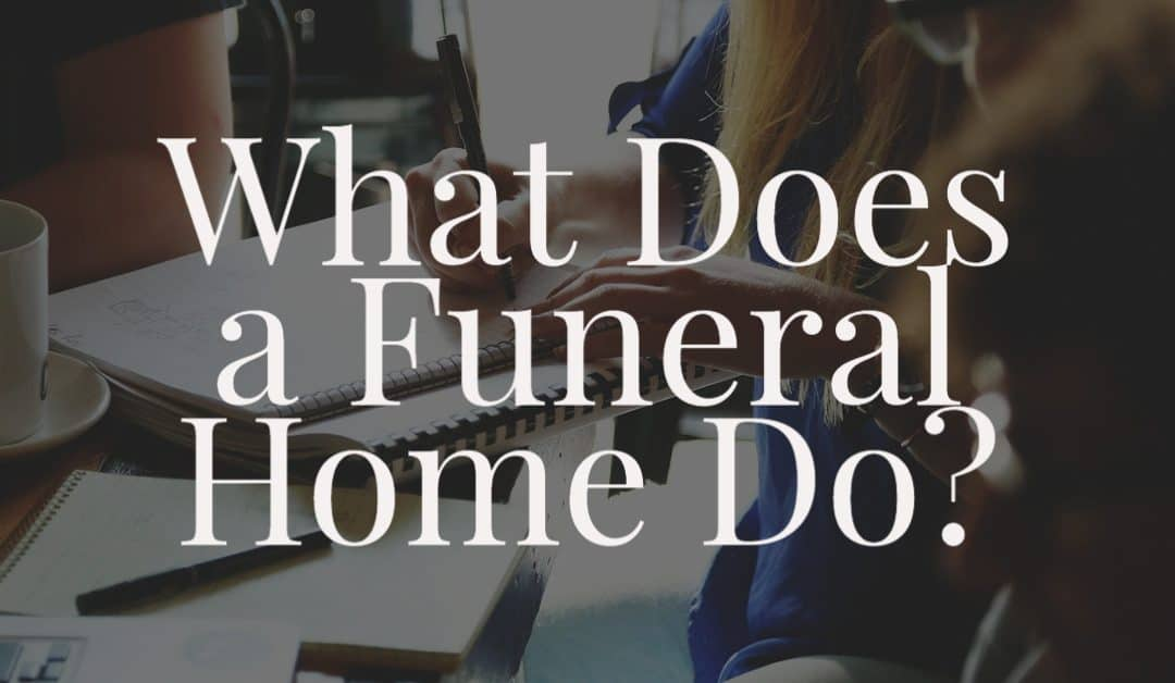 What Does a Funeral Home Do?