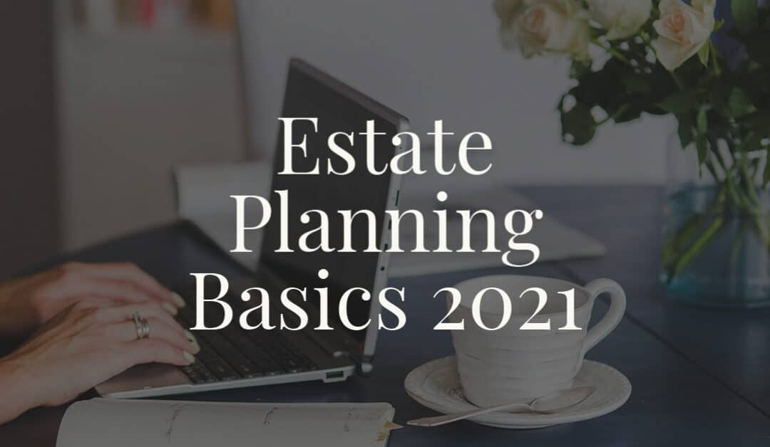 Estate Planning Basics 2021