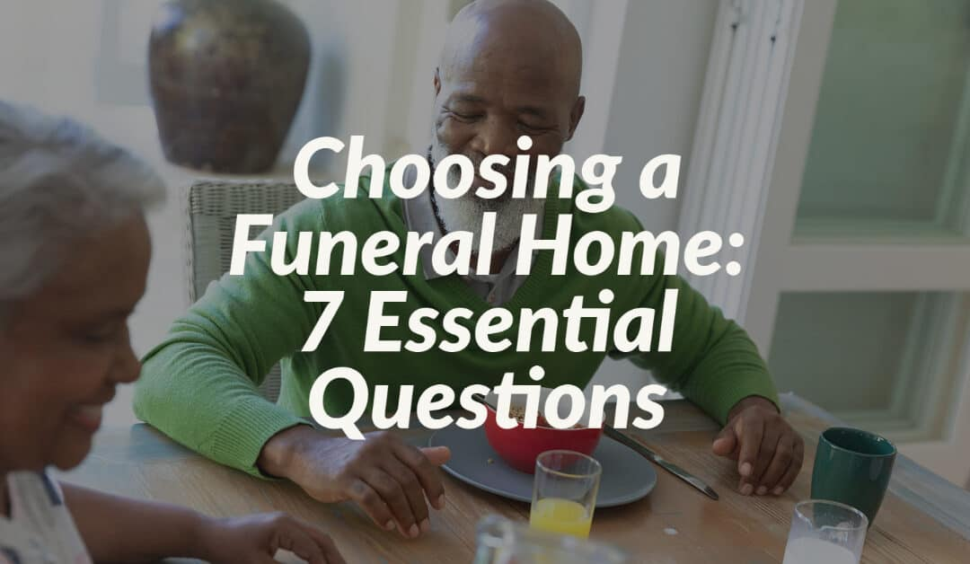 Choosing a Funeral Home: 7 Essential Questions
