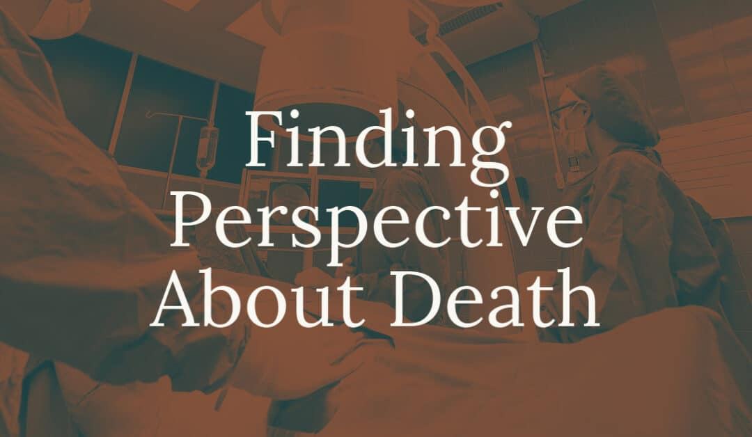 Finding Perspective About Death