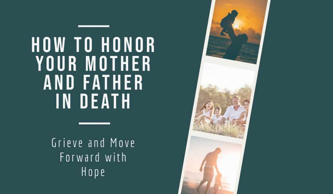 How to Honor Your Mother and Father in Death